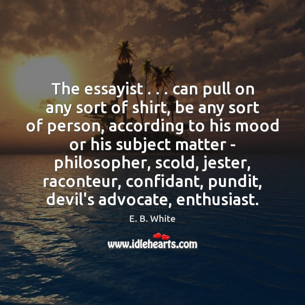 Image, The essayist . . . can pull on any sort of shirt, be any sort