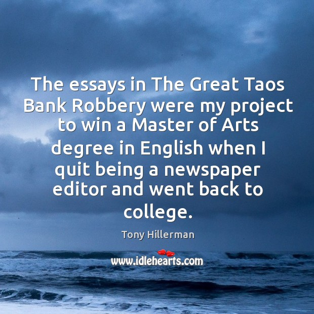 The essays in the great taos bank robbery were my project to win a master of arts Tony Hillerman Picture Quote