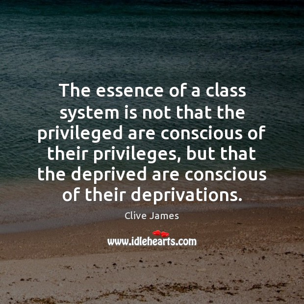 The essence of a class system is not that the privileged are Image