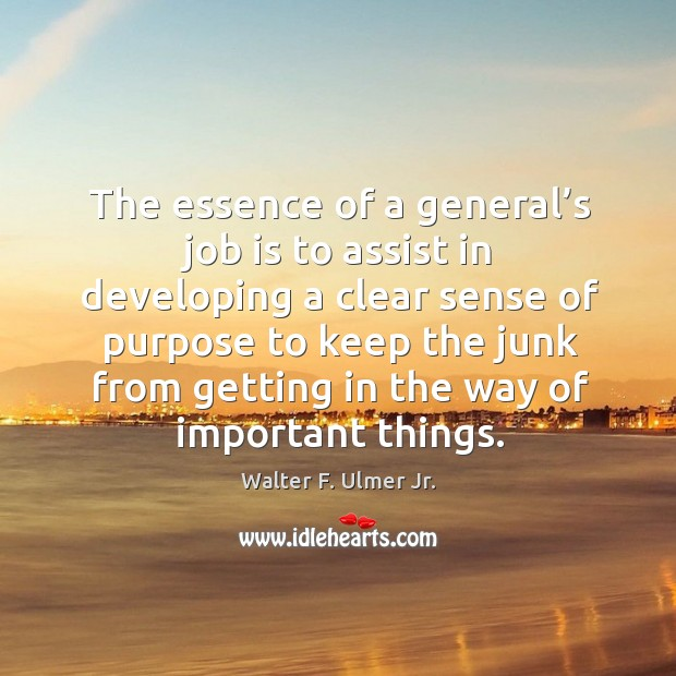 The essence of a general's job is to assist in developing a clear sense of purpose to keep Image