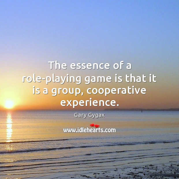 Image, The essence of a role-playing game is that it is a group, cooperative experience.