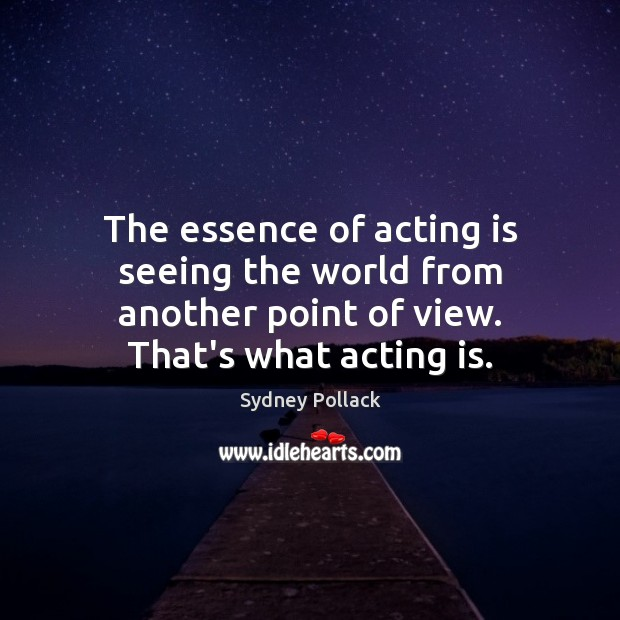 Image, The essence of acting is seeing the world from another point of