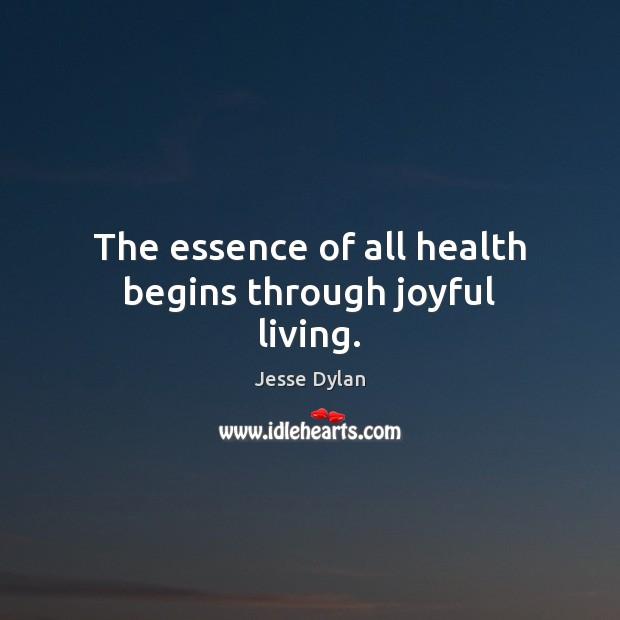 Image, The essence of all health begins through joyful living.