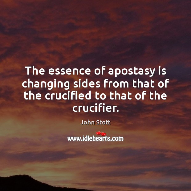 The essence of apostasy is changing sides from that of the crucified Image