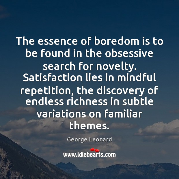 The essence of boredom is to be found in the obsessive search George Leonard Picture Quote