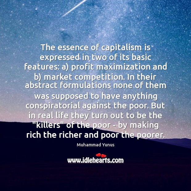 The essence of capitalism is expressed in two of its basic features: Muhammad Yunus Picture Quote
