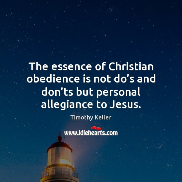 The essence of Christian obedience is not do's and don'ts Image