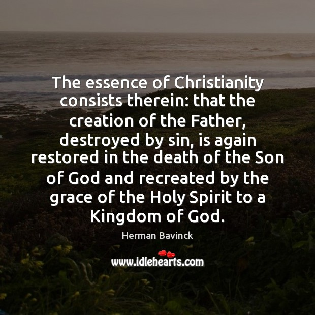 The essence of Christianity consists therein: that the creation of the Father, Image