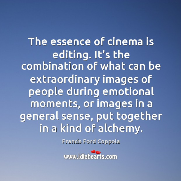 Image, The essence of cinema is editing. It's the combination of what can