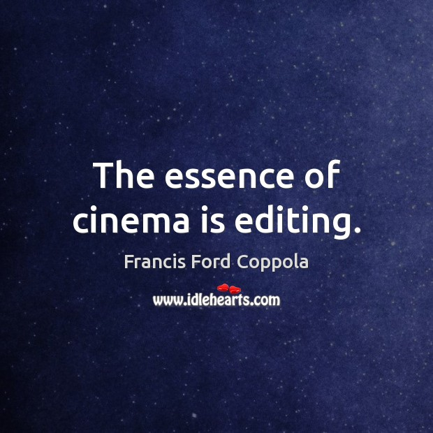 Image, The essence of cinema is editing.