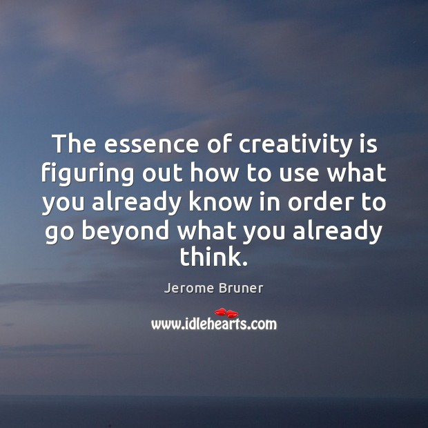 Image, The essence of creativity is figuring out how to use what you