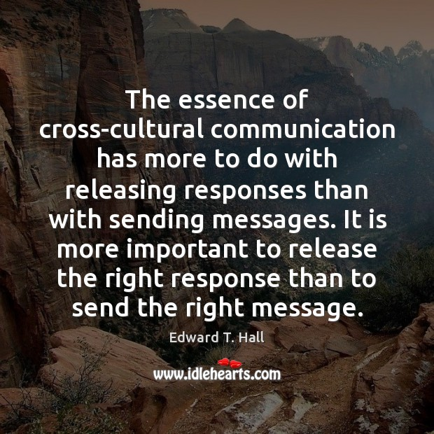 The essence of cross-cultural communication has more to do with releasing responses Image