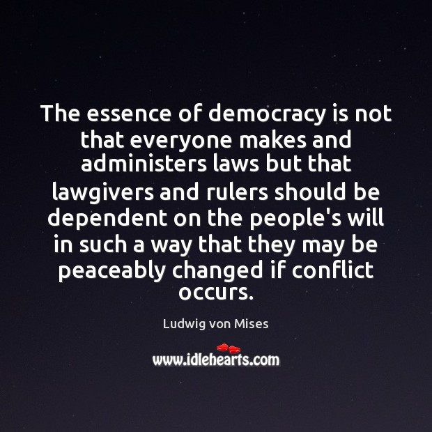 The essence of democracy is not that everyone makes and administers laws Democracy Quotes Image
