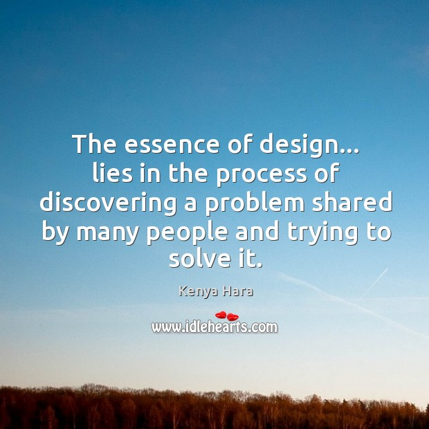 The essence of design… lies in the process of discovering a problem Image