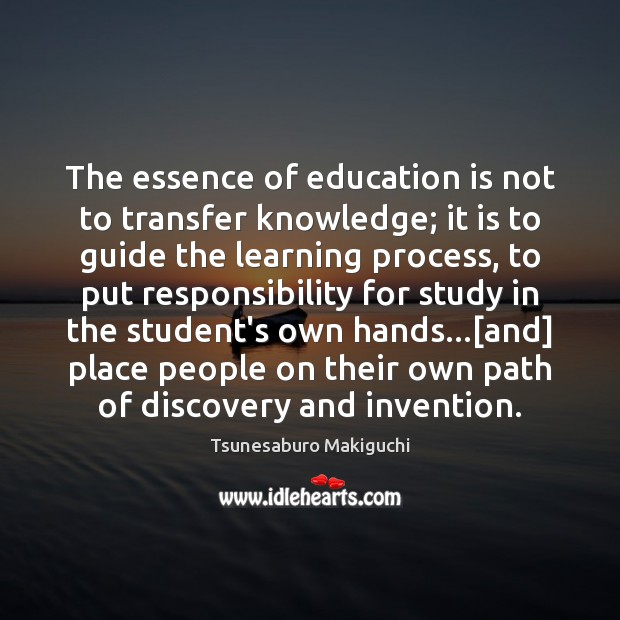 The essence of education is not to transfer knowledge; it is to Image