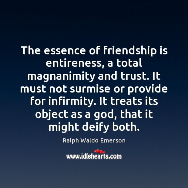 Image about The essence of friendship is entireness, a total magnanimity and trust. It