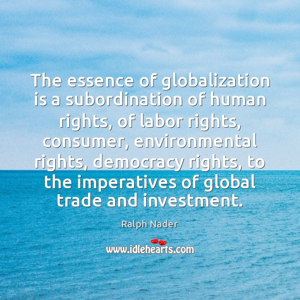 The essence of globalization is a subordination of human rights, of labor Image