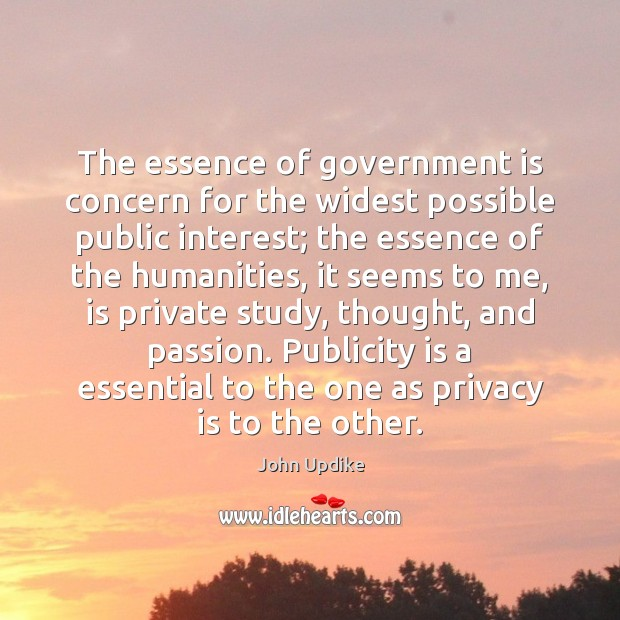 The essence of government is concern for the widest possible public interest; Publicity Quotes Image
