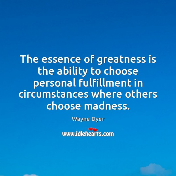 Image, The essence of greatness is the ability to choose personal fulfillment in