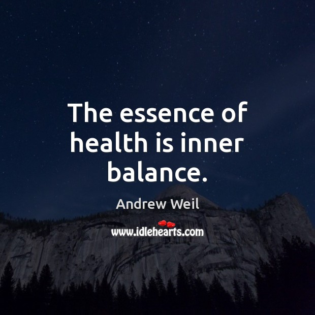 The essence of health is inner balance. Andrew Weil Picture Quote
