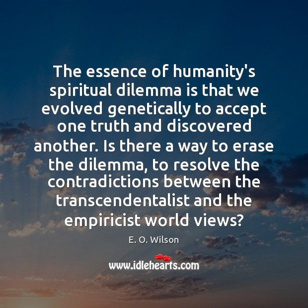 The essence of humanity's spiritual dilemma is that we evolved genetically to Image