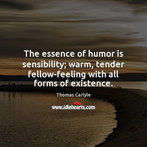 The essence of humor is sensibility; warm, tender fellow-feeling with all forms Humor Quotes Image