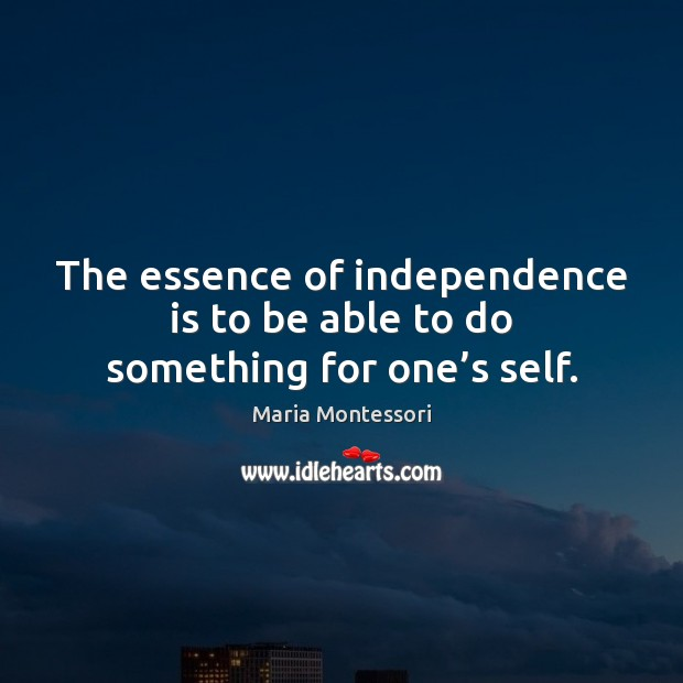 The essence of independence is to be able to do something for one's self. Independence Quotes Image