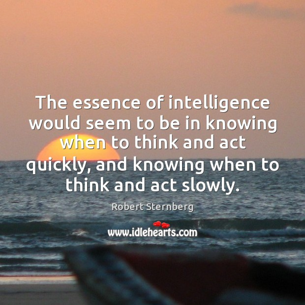 The essence of intelligence would seem to be in knowing when to Image