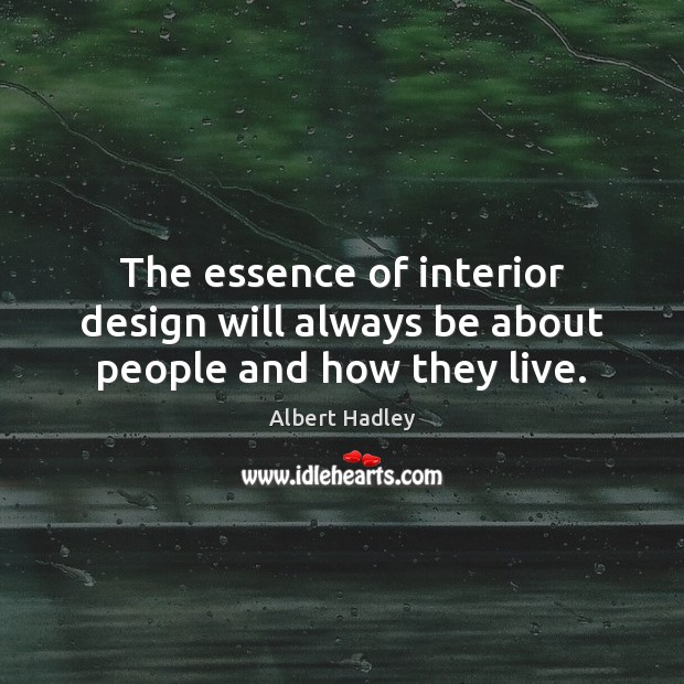Image, The essence of interior design will always be about people and how they live.
