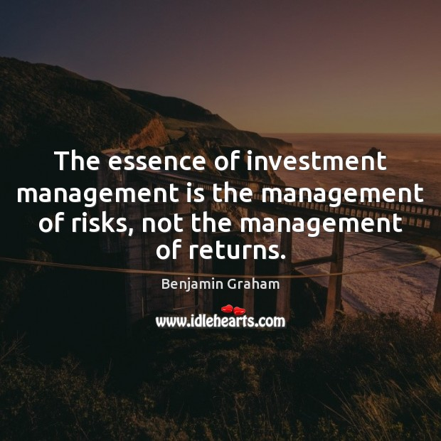 The essence of investment management is the management of risks, not the Management Quotes Image