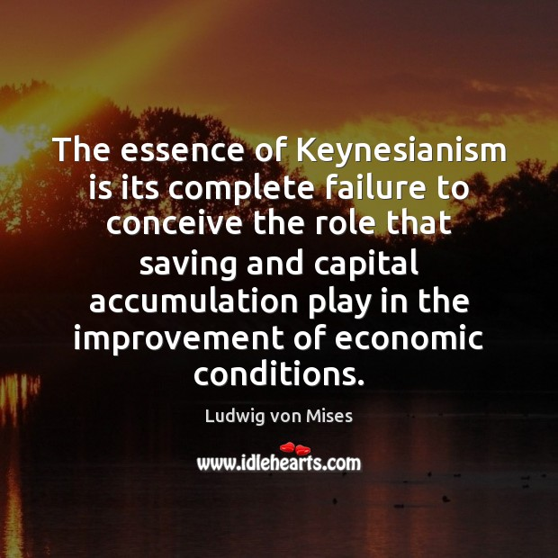 Image, The essence of Keynesianism is its complete failure to conceive the role