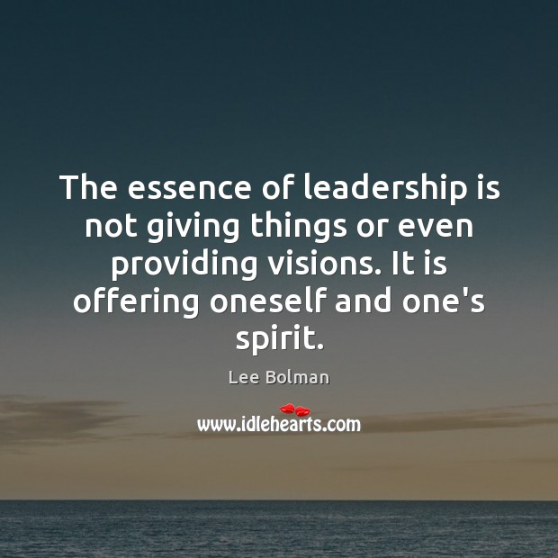 Image, The essence of leadership is not giving things or even providing visions.