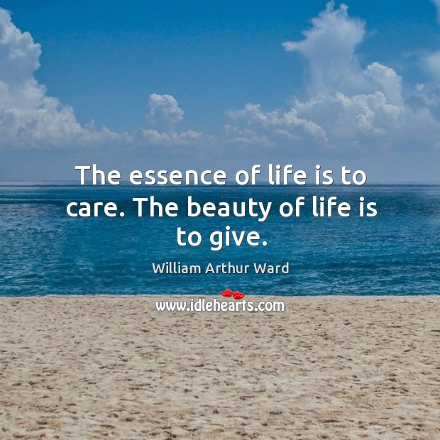 The essence of life is to care. The beauty of life is to give. Image