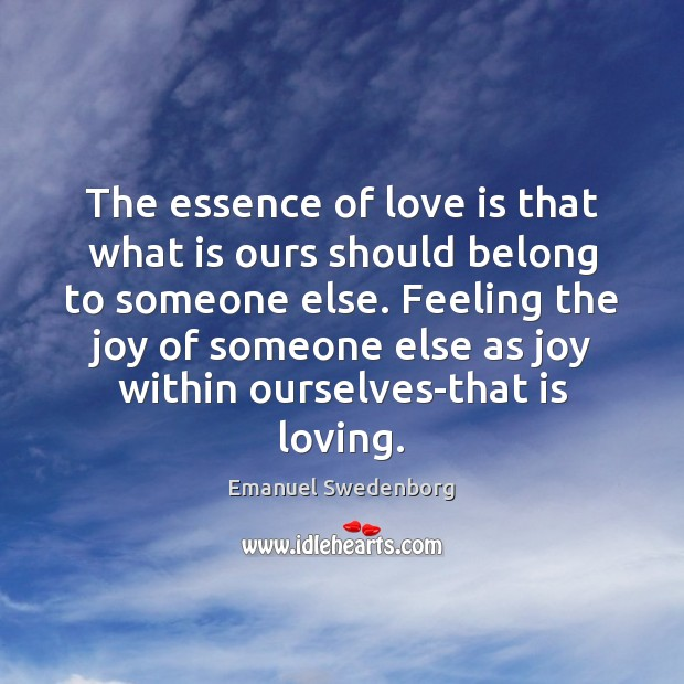 The essence of love is that what is ours should belong to Emanuel Swedenborg Picture Quote