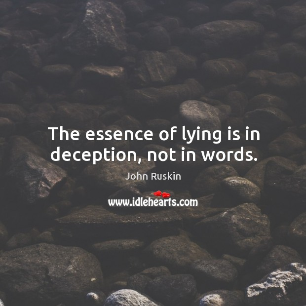 Image, The essence of lying is in deception, not in words.