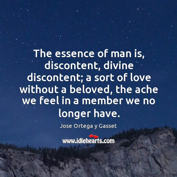 The essence of man is, discontent, divine discontent; a sort of love Image