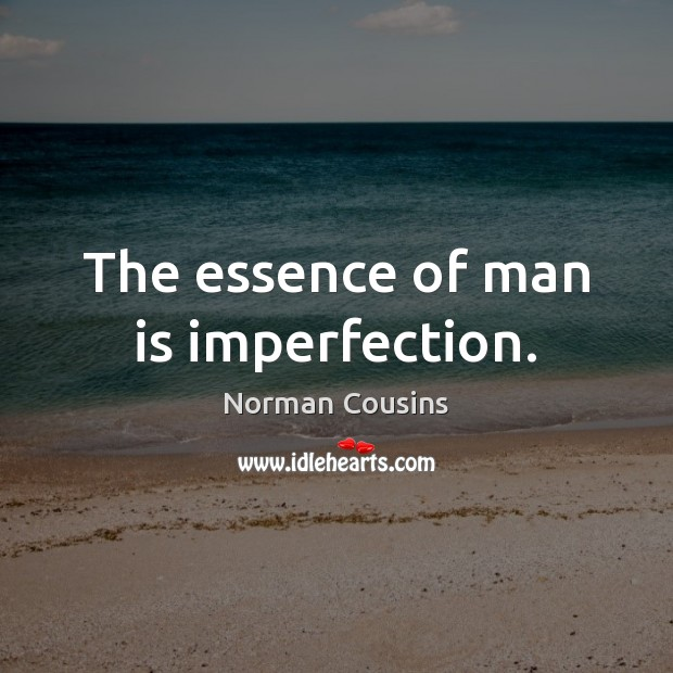The essence of man is imperfection. Norman Cousins Picture Quote