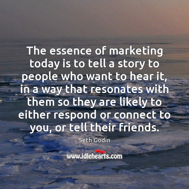 The essence of marketing today is to tell a story to people Image
