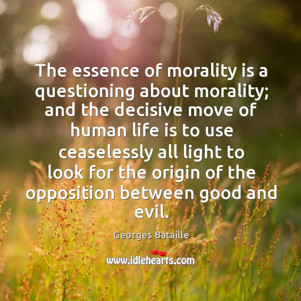 Image, The essence of morality is a questioning about morality; and the decisive move of