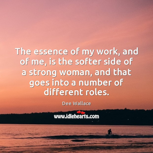 The essence of my work, and of me, is the softer side Women Quotes Image