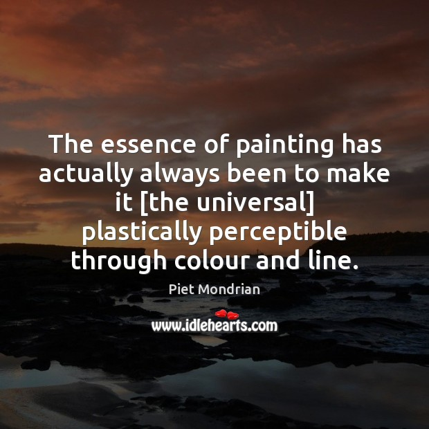 The essence of painting has actually always been to make it [the Image