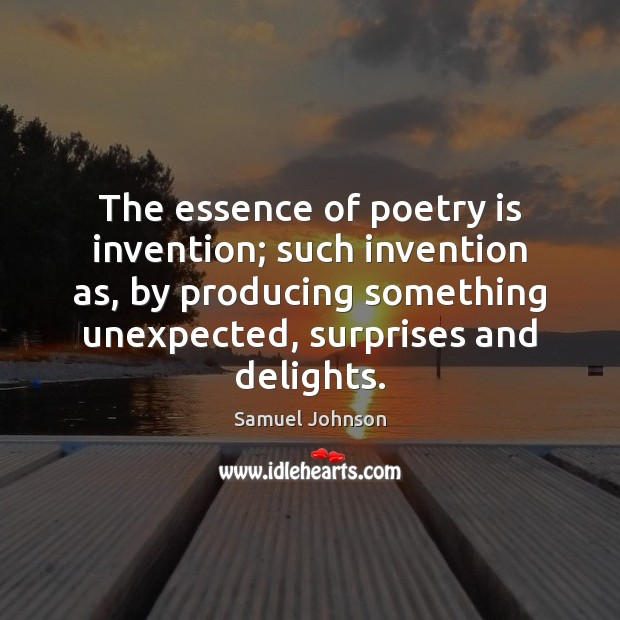 The essence of poetry is invention; such invention as, by producing something Image