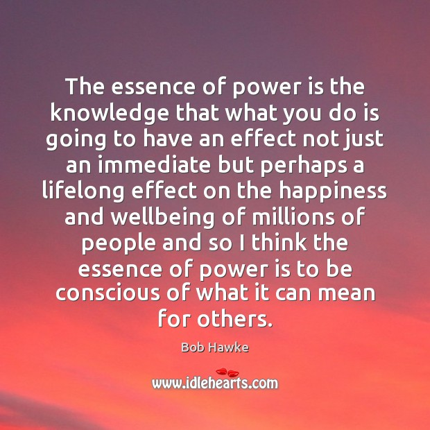 Image, The essence of power is the knowledge that what you do is
