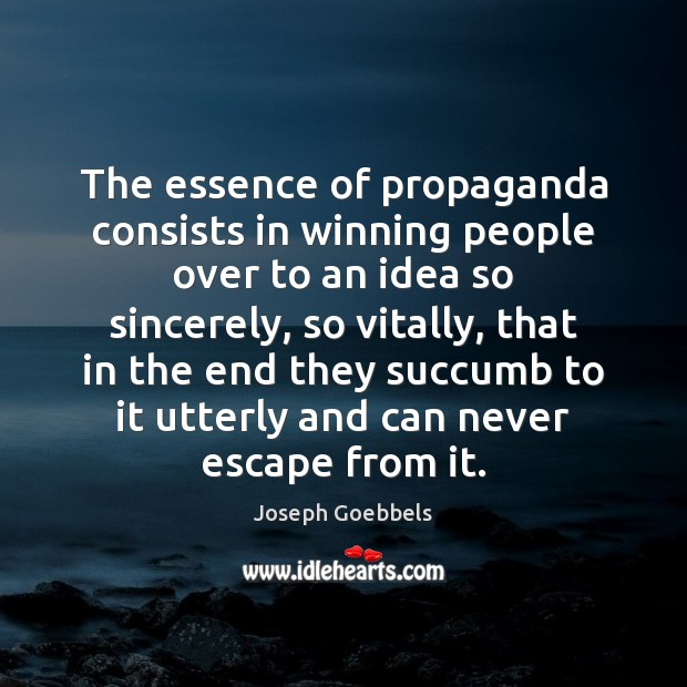 The essence of propaganda consists in winning people over to an idea Joseph Goebbels Picture Quote