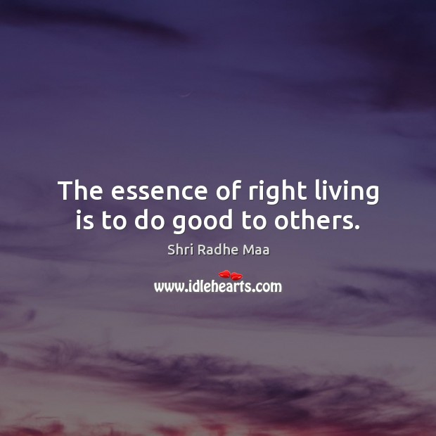 The essence of right living is to do good to others. Shri Radhe Maa Picture Quote