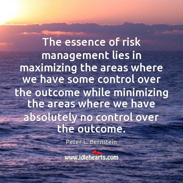 The essence of risk management lies in maximizing the areas where we Image