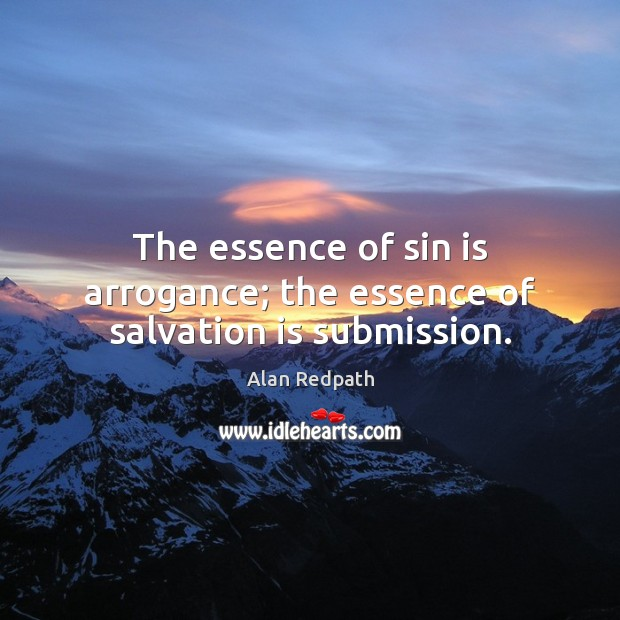 Image, The essence of sin is arrogance; the essence of salvation is submission.