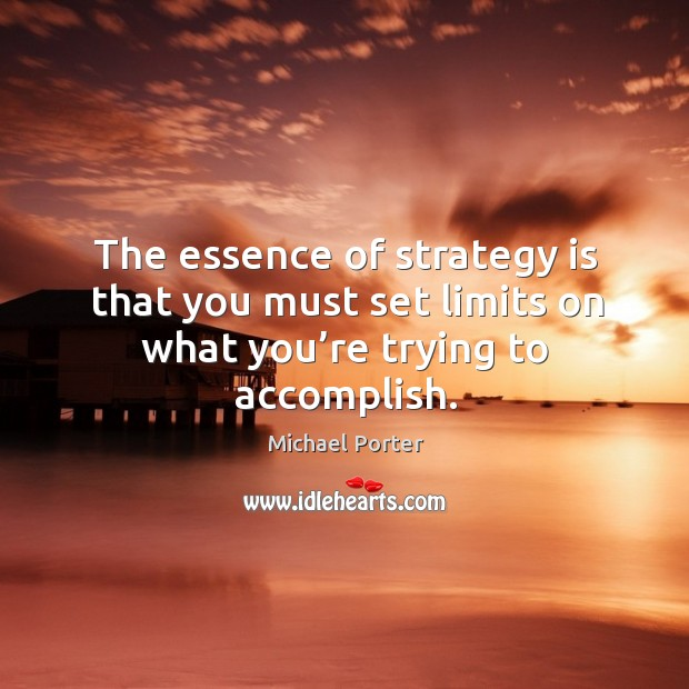 Image, The essence of strategy is that you must set limits on what you're trying to accomplish.