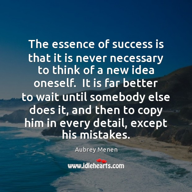 Image, The essence of success is that it is never necessary to think