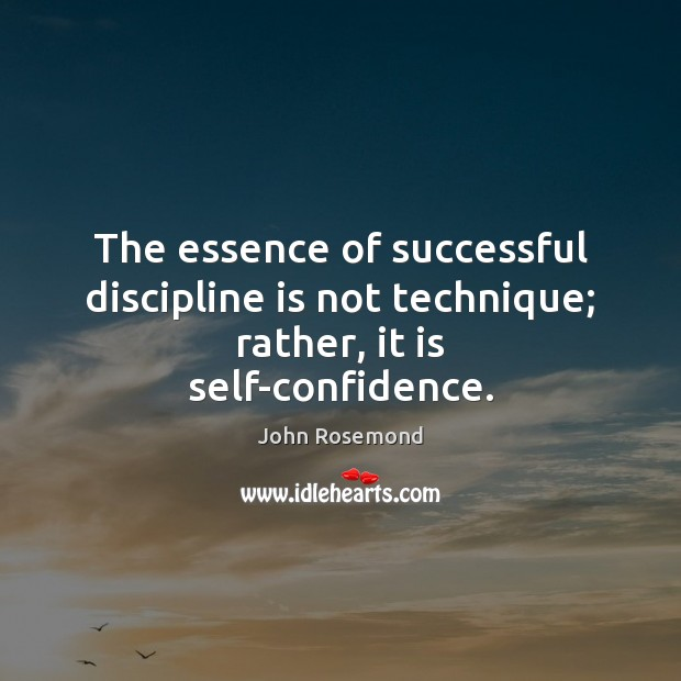 The essence of successful discipline is not technique; rather, it is self-confidence. Image